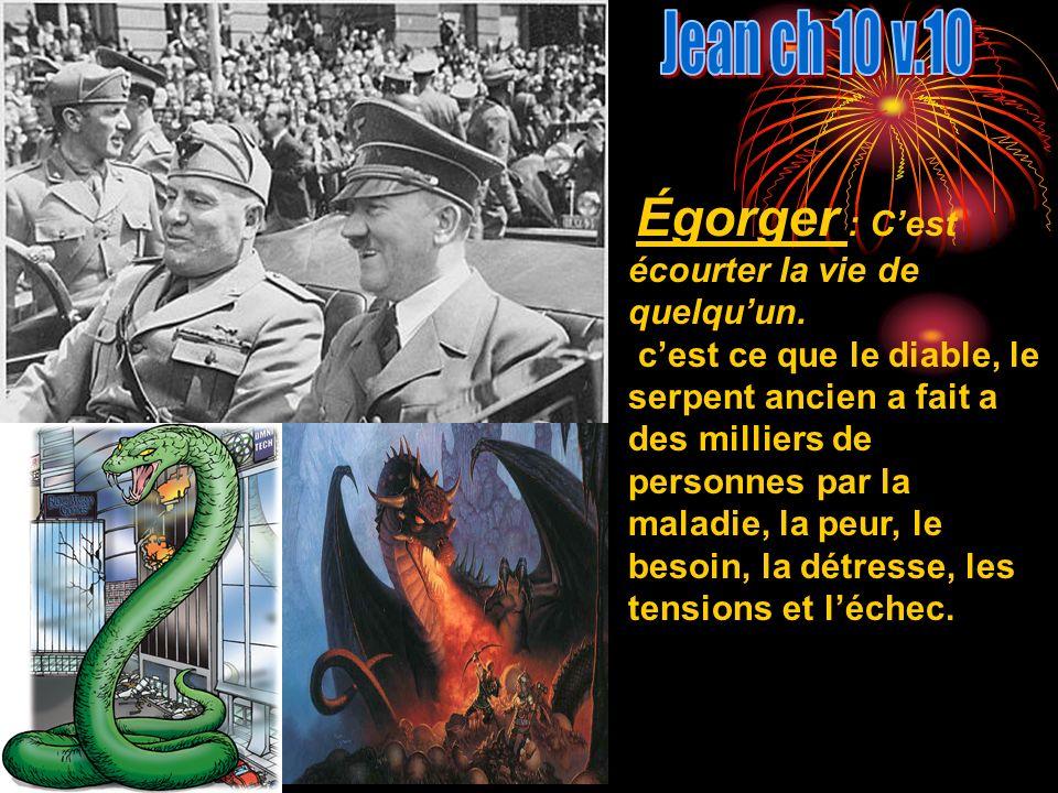 Jean ch 10 v.10 Égorger : C'est écourter la vie de quelqu'un.