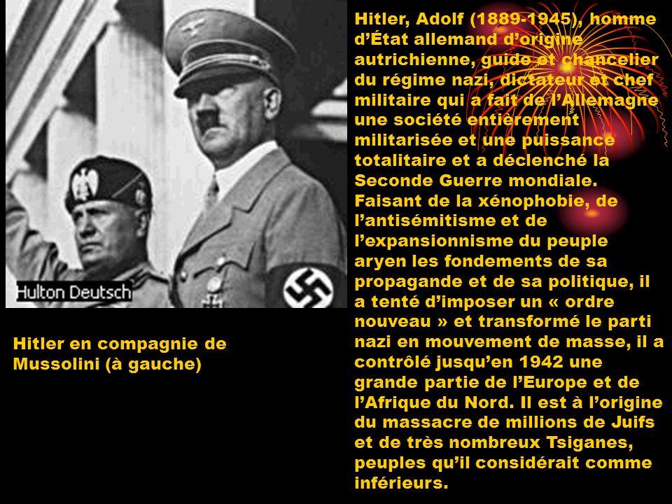 Hitler, Adolf (1889-1945), homme d'État allemand d'origine autrichienne, guide et chancelier du régime nazi, dictateur et chef militaire qui a fait de l'Allemagne une société entièrement militarisée et une puissance totalitaire et a déclenché la Seconde Guerre mondiale. Faisant de la xénophobie, de l'antisémitisme et de l'expansionnisme du peuple aryen les fondements de sa propagande et de sa politique, il a tenté d'imposer un « ordre nouveau » et transformé le parti nazi en mouvement de masse, il a contrôlé jusqu'en 1942 une grande partie de l'Europe et de l'Afrique du Nord. Il est à l'origine du massacre de millions de Juifs et de très nombreux Tsiganes, peuples qu'il considérait comme inférieurs.