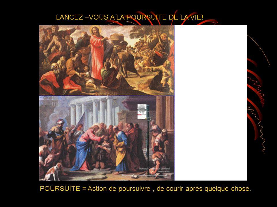 LANCEZ –VOUS A LA POURSUITE DE LA VIE!
