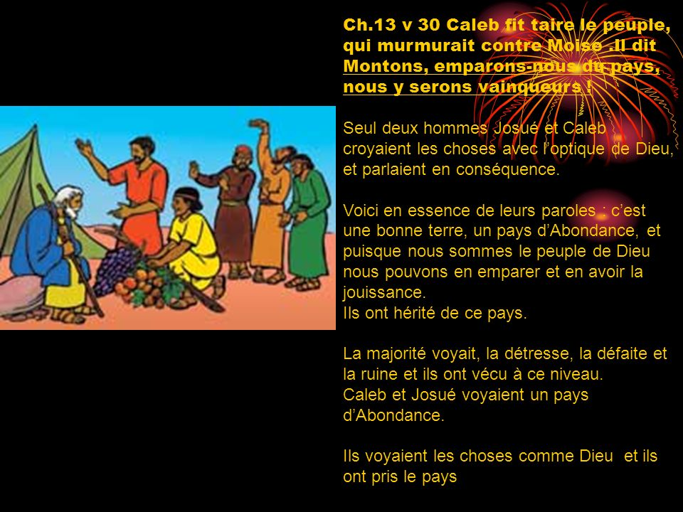 Ch. 13 v 30 Caleb fit taire le peuple, qui murmurait contre Moise