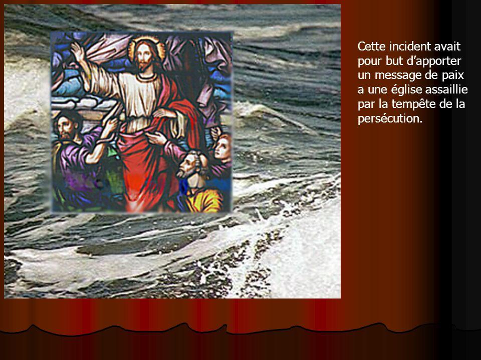 Cette incident avait pour but d'apporter un message de paix a une église assaillie par la tempête de la persécution.