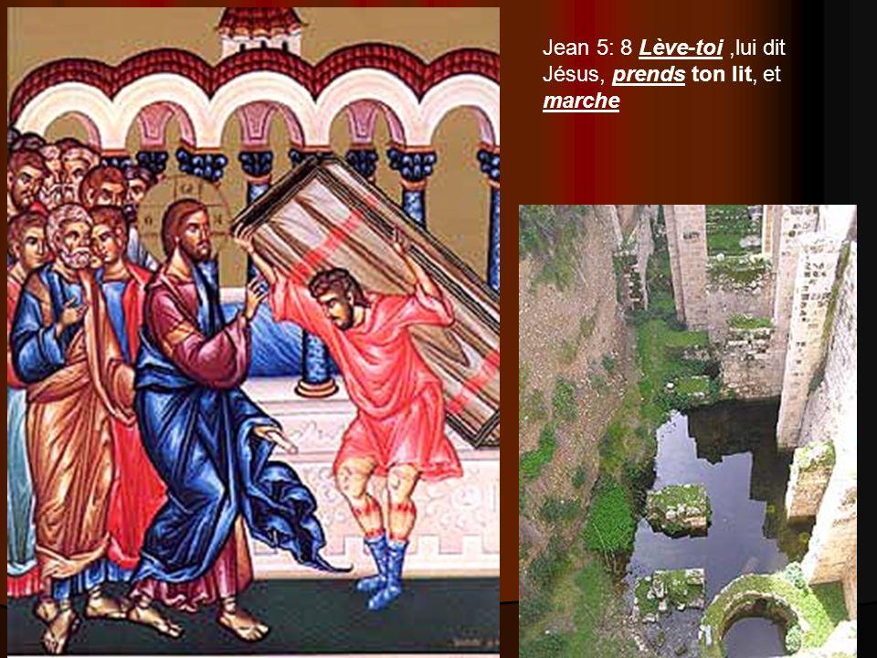 Jean 5: 8 Lève-toi ,lui dit Jésus, prends ton lit, et marche