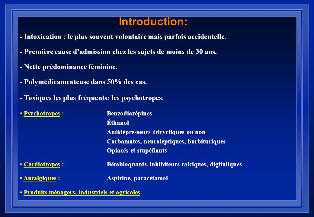 Introduction: - Intoxication : le plus souvent volontaire mais parfois accidentelle.