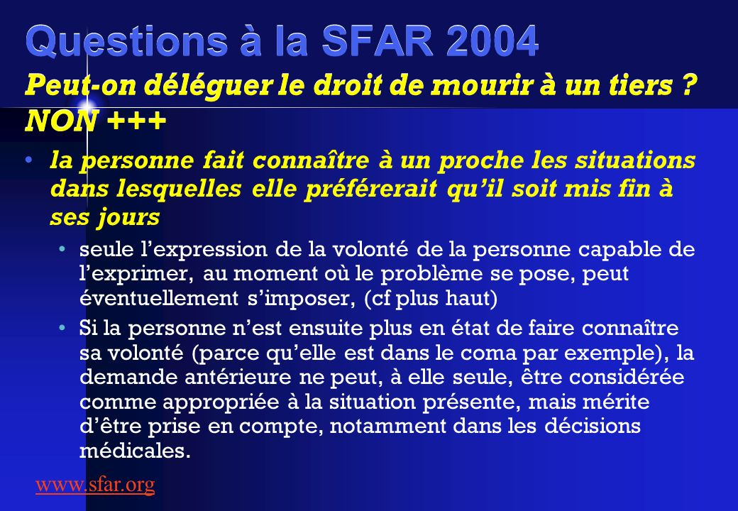 Questions à la SFAR 2004 Peut-on déléguer le droit de mourir à un tiers NON +++