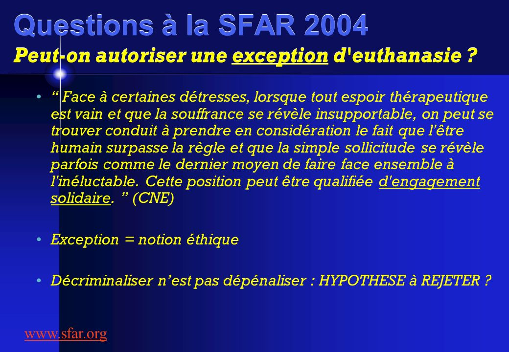 Questions à la SFAR 2004 Peut-on autoriser une exception d euthanasie