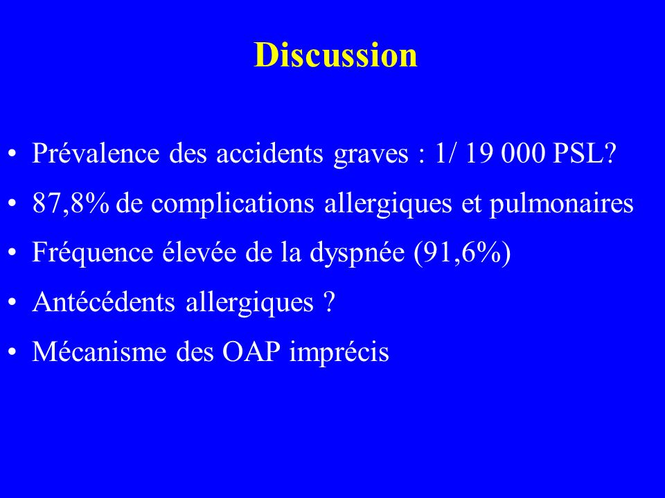 Discussion Prévalence des accidents graves : 1/ 19 000 PSL