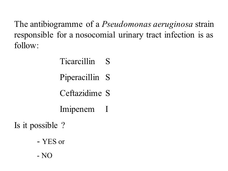The antibiogramme of a Pseudomonas aeruginosa strain responsible for a nosocomial urinary tract infection is as follow: