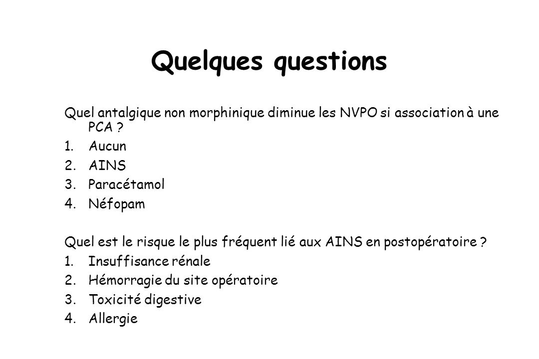 Quelques questions Quel antalgique non morphinique diminue les NVPO si association à une PCA Aucun.