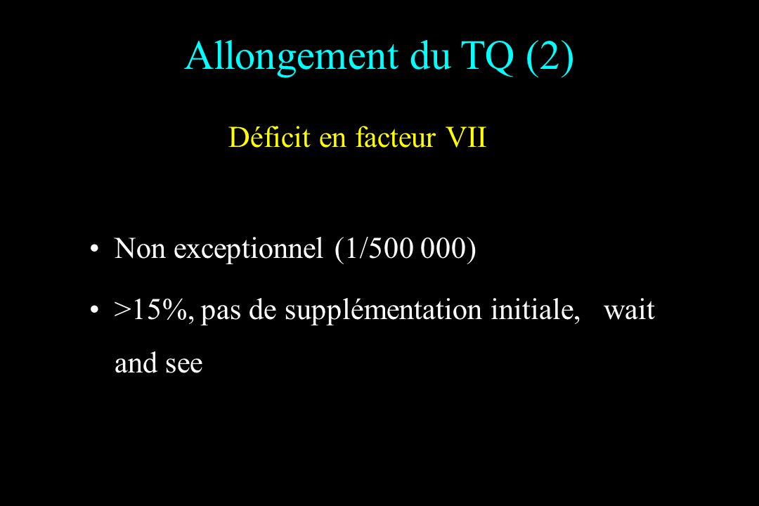 Allongement du TQ (2) Déficit en facteur VII