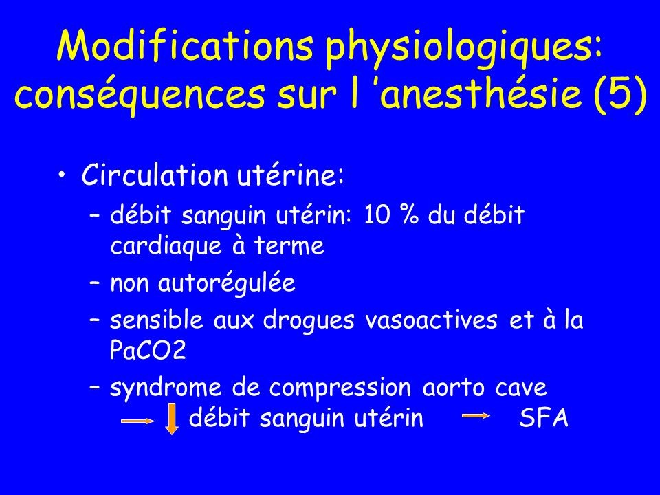 Modifications physiologiques: conséquences sur l 'anesthésie (5)
