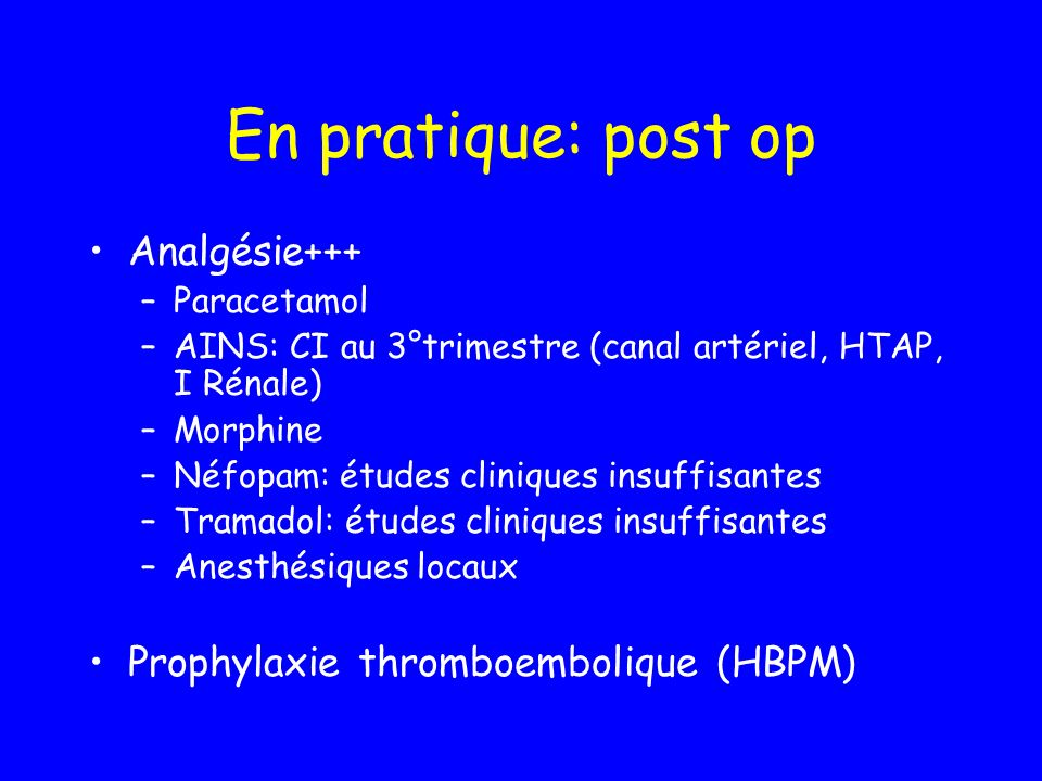 En pratique: post op Analgésie+++ Prophylaxie thromboembolique (HBPM)