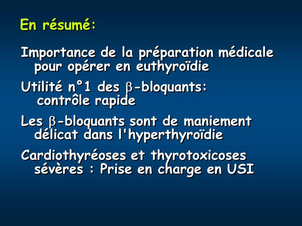 En résumé: Importance de la préparation médicale pour opérer en euthyroïdie. Utilité n°1 des -bloquants: contrôle rapide.