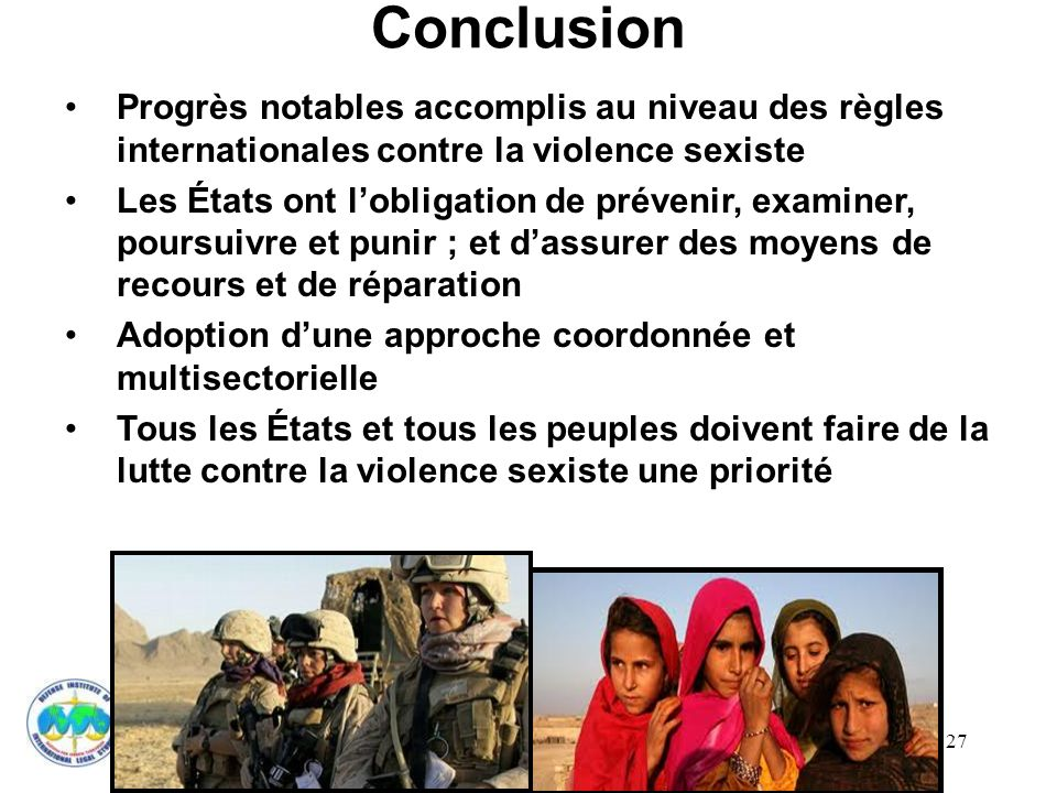 Conclusion Progrès notables accomplis au niveau des règles internationales contre la violence sexiste.