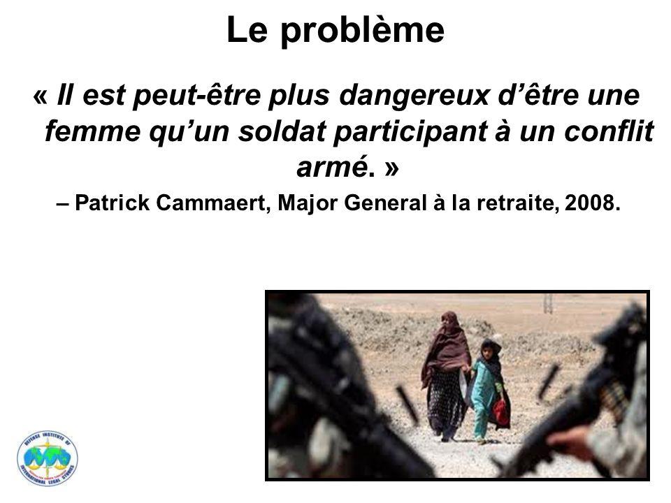 Le problème« Il est peut-être plus dangereux d'être une femme qu'un soldat participant à un conflit armé. »