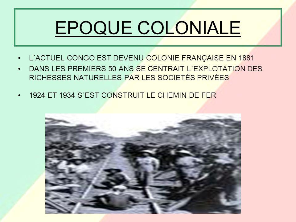 EPOQUE COLONIALE L´ACTUEL CONGO EST DEVENU COLONIE FRANÇAISE EN 1881