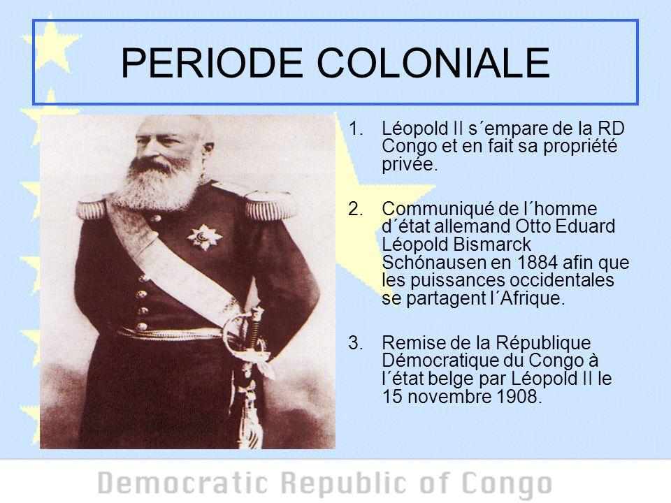 PERIODE COLONIALE Léopold II s´empare de la RD Congo et en fait sa propriété privée.