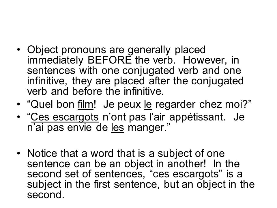Object pronouns are generally placed immediately BEFORE the verb
