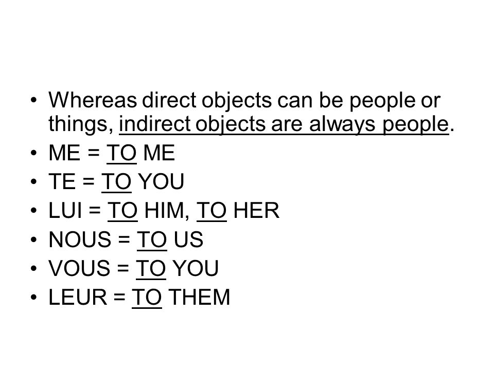 Whereas direct objects can be people or things, indirect objects are always people.