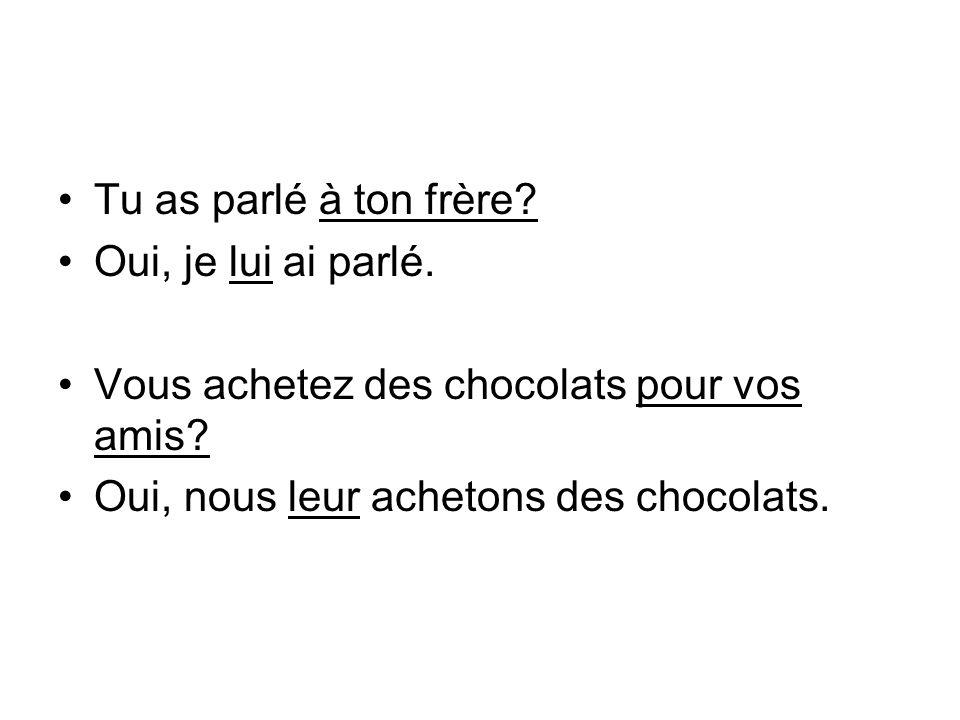 Tu as parlé à ton frère. Oui, je lui ai parlé. Vous achetez des chocolats pour vos amis.