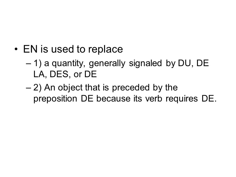 EN is used to replace 1) a quantity, generally signaled by DU, DE LA, DES, or DE.