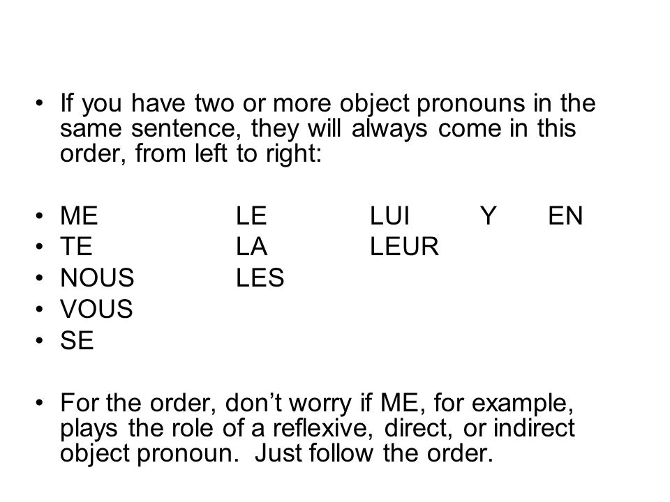 If you have two or more object pronouns in the same sentence, they will always come in this order, from left to right: