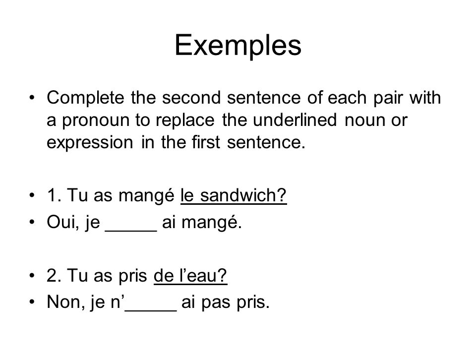 Exemples Complete the second sentence of each pair with a pronoun to replace the underlined noun or expression in the first sentence.