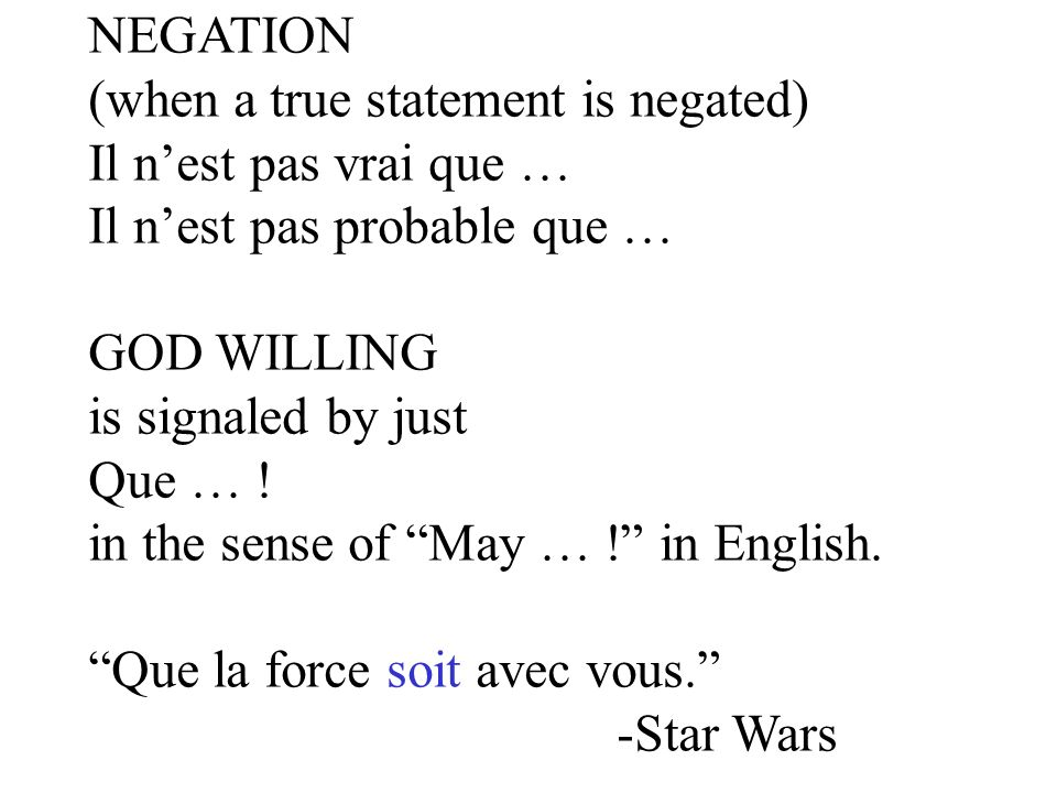 NEGATION (when a true statement is negated) Il n'est pas vrai que … Il n'est pas probable que … GOD WILLING.