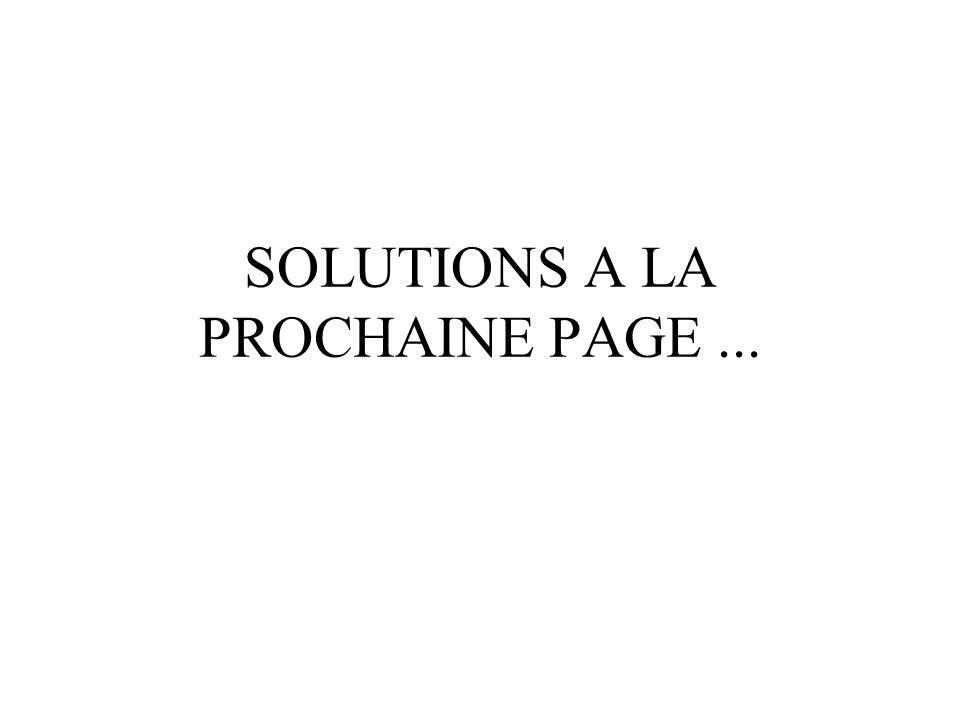 SOLUTIONS A LA PROCHAINE PAGE ...