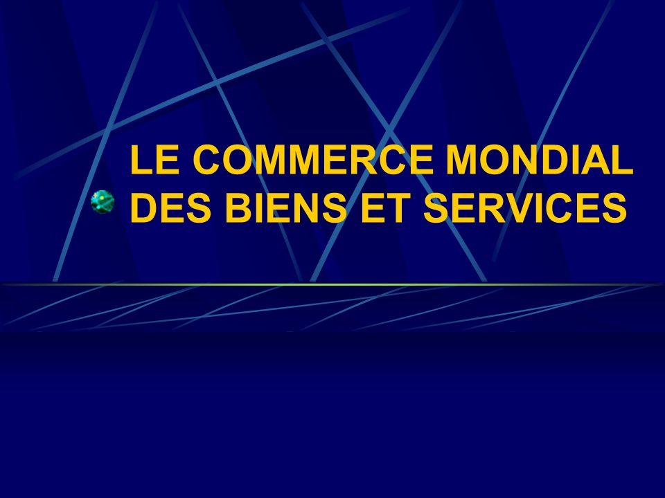 LE COMMERCE MONDIAL DES BIENS ET SERVICES