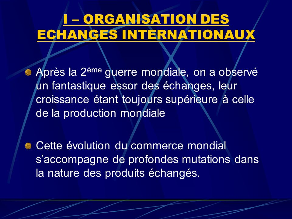 I – ORGANISATION DES ECHANGES INTERNATIONAUX