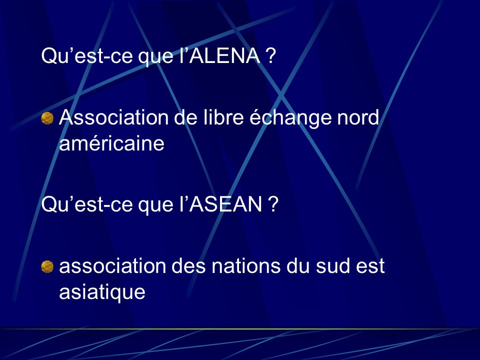 Qu'est-ce que l'ALENA . Association de libre échange nord américaine.