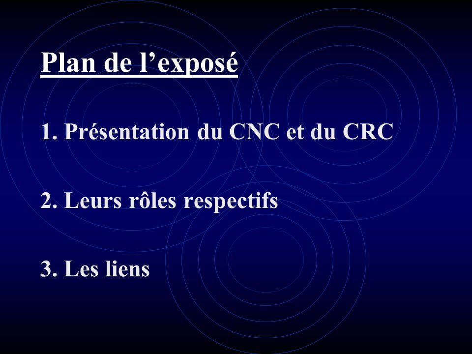 Plan de l'exposé 1. Présentation du CNC et du CRC
