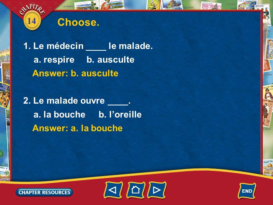 Choose. 1. Le médecin ____ le malade. a. respire b. ausculte
