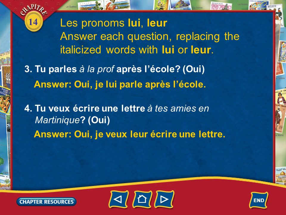 Answer each question, replacing the italicized words with lui or leur.