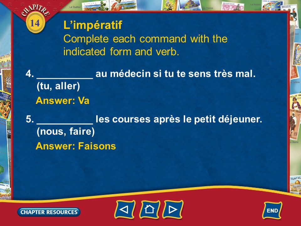 L'impératif Complete each command with the indicated form and verb.