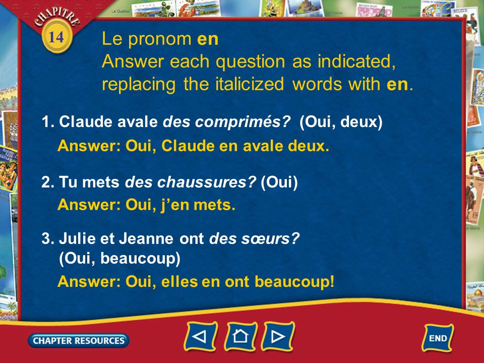 Le pronom en Answer each question as indicated, replacing the italicized words with en. 1. Claude avale des comprimés (Oui, deux)
