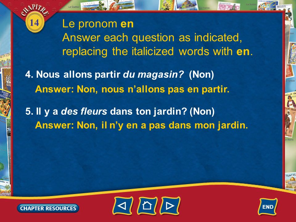 Le pronom en Answer each question as indicated, replacing the italicized words with en. 4. Nous allons partir du magasin (Non)