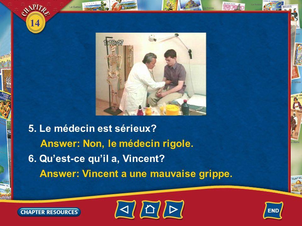 5. Le médecin est sérieux. Answer: Non, le médecin rigole.