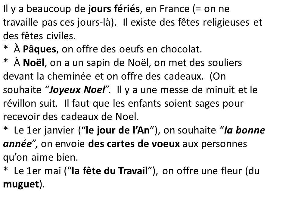 Il y a beaucoup de jours fériés, en France (= on ne travaille pas ces jours-là). Il existe des fêtes religieuses et des fêtes civiles.