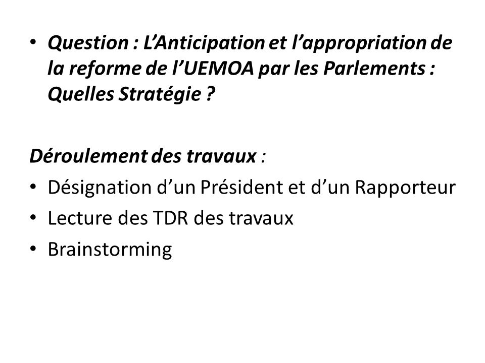 Question : L'Anticipation et l'appropriation de la reforme de l'UEMOA par les Parlements : Quelles Stratégie