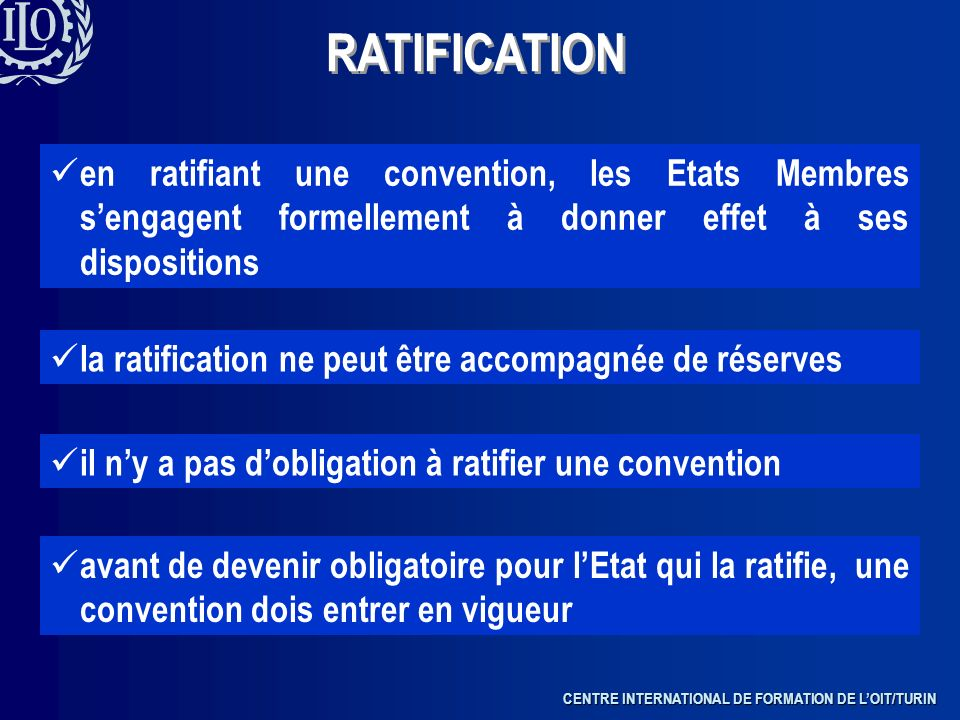 RATIFICATION en ratifiant une convention, les Etats Membres s'engagent formellement à donner effet à ses dispositions.