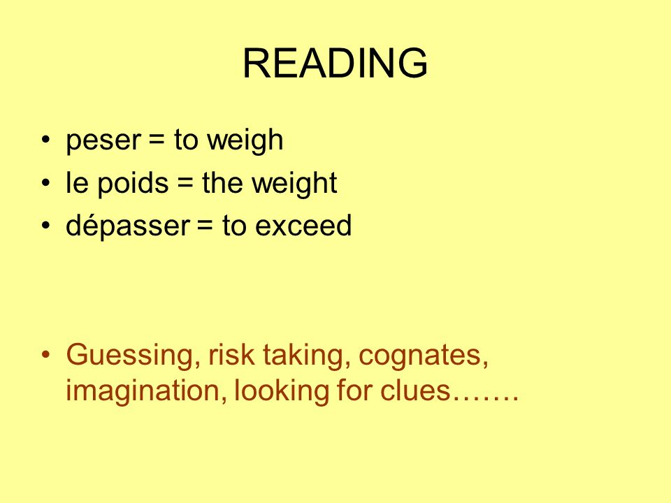 READING peser = to weigh le poids = the weight dépasser = to exceed