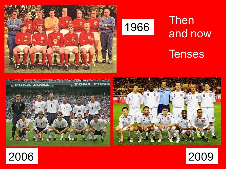 Then and now Tenses 1966 2006 2009 Then and now