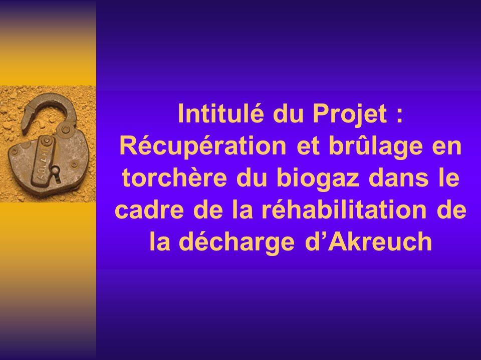 Intitulé du Projet : Récupération et brûlage en torchère du biogaz dans le cadre de la réhabilitation de la décharge d'Akreuch