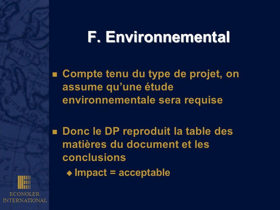 F. EnvironnementalCompte tenu du type de projet, on assume qu'une étude environnementale sera requise.