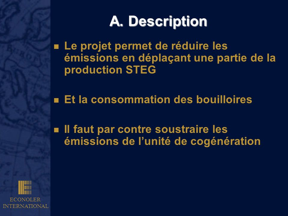 A. Description Le projet permet de réduire les émissions en déplaçant une partie de la production STEG.