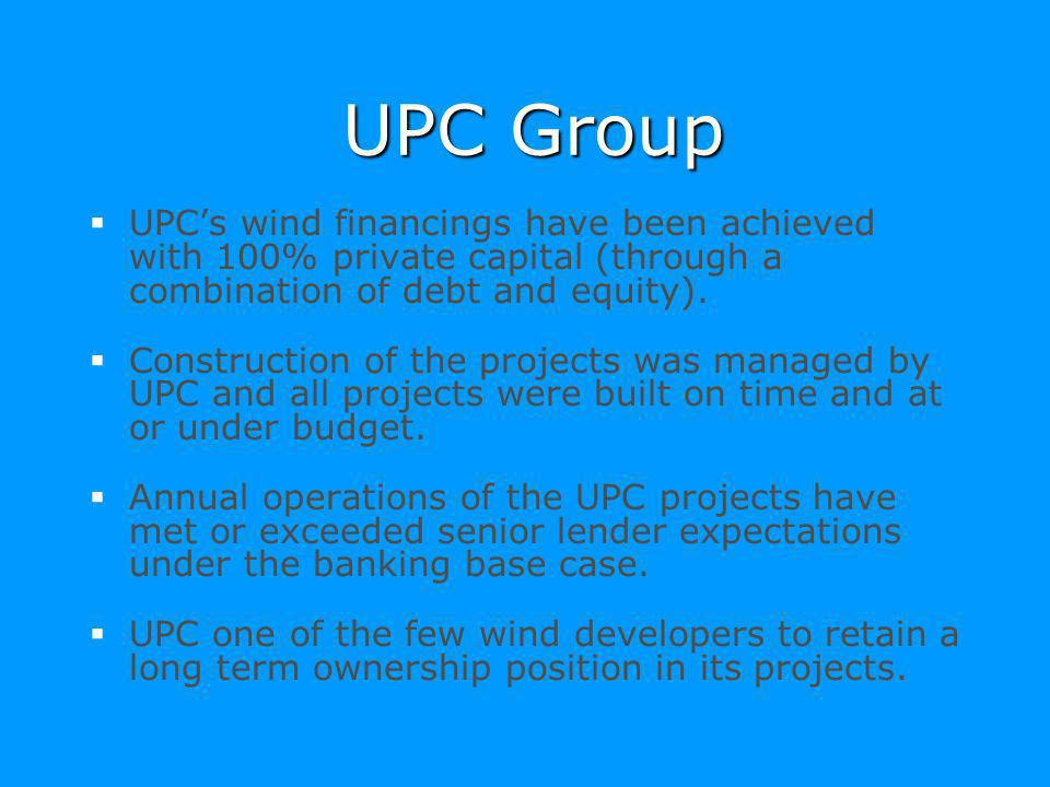 UPC Group UPC's wind financings have been achieved with 100% private capital (through a combination of debt and equity).