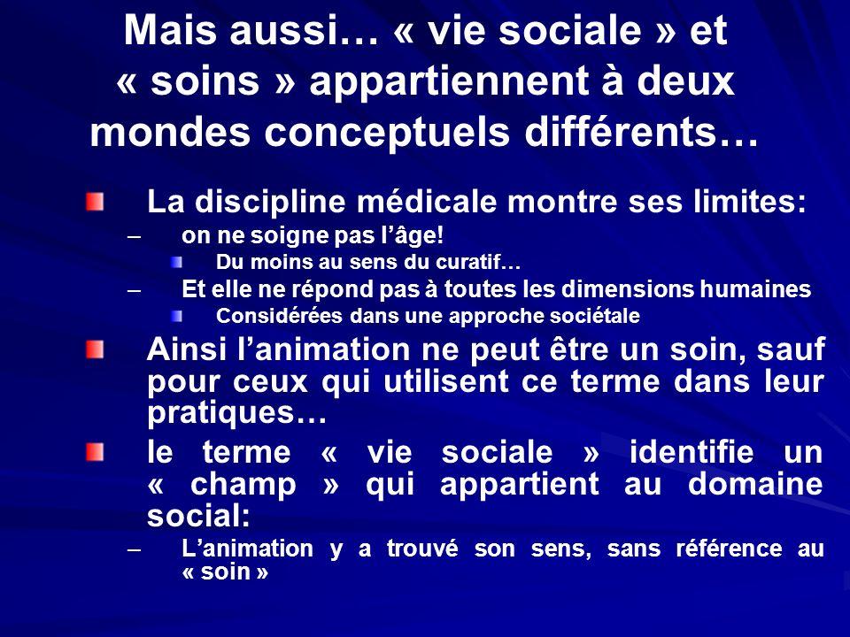 Mais aussi… « vie sociale » et « soins » appartiennent à deux mondes conceptuels différents…