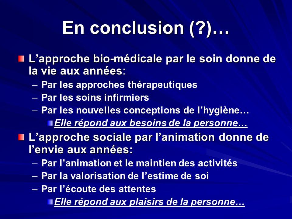 En conclusion ( )… L'approche bio-médicale par le soin donne de la vie aux années: Par les approches thérapeutiques.