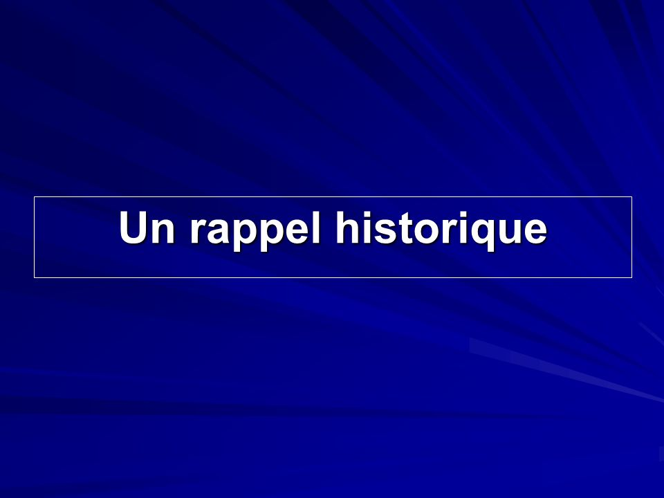 Un rappel historique